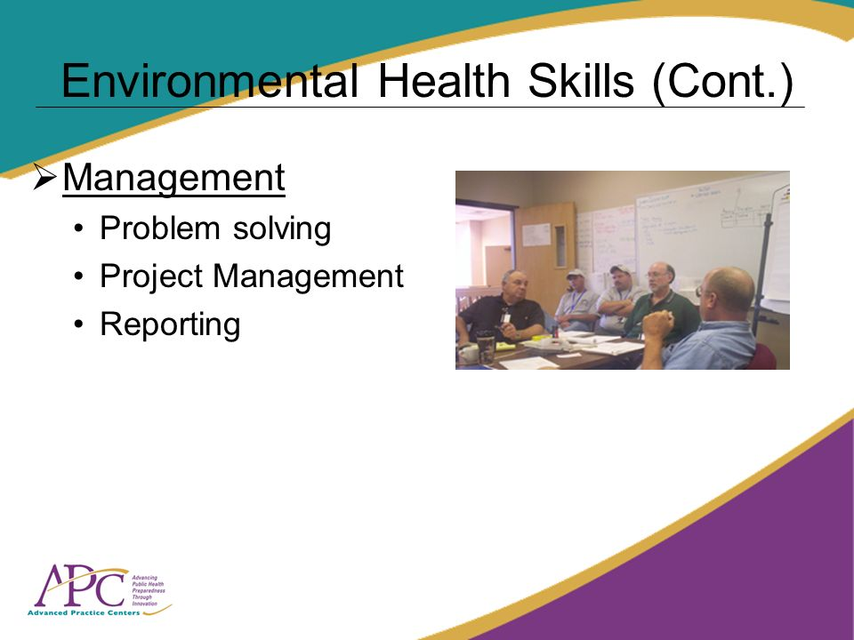Environmental Health Skills (Cont.) Management Problem solving Project Management Reporting