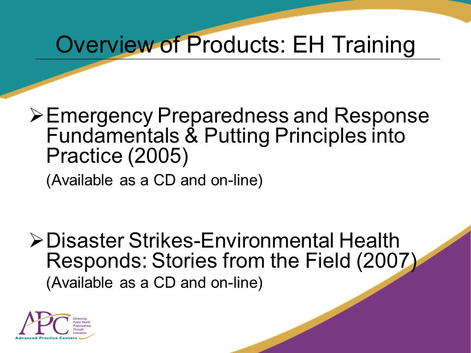 Overview of Products: EH Training Emergency Preparedness and Response Fundamentals & Putting Principles into Practice (2005) (Available as a CD and on