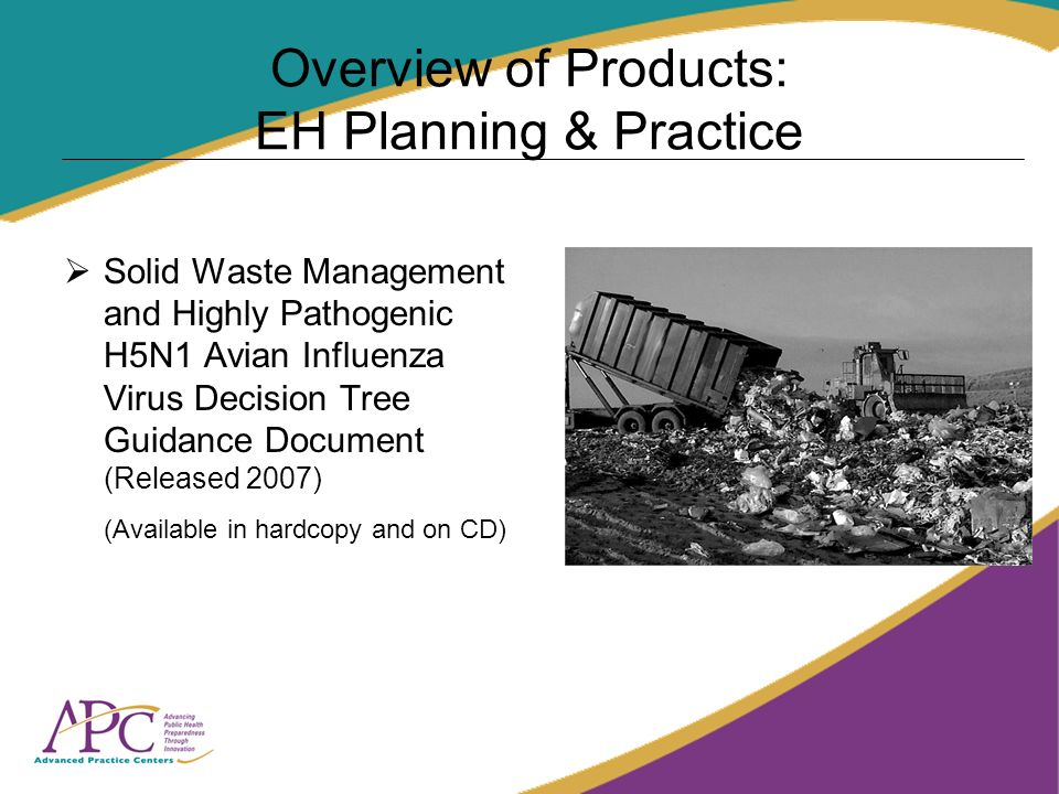 Overview of Products: EH Planning & Practice Solid Waste Management and Highly Pathogenic H5N1 Avian Influenza Virus Decision Tree Guidance Document (