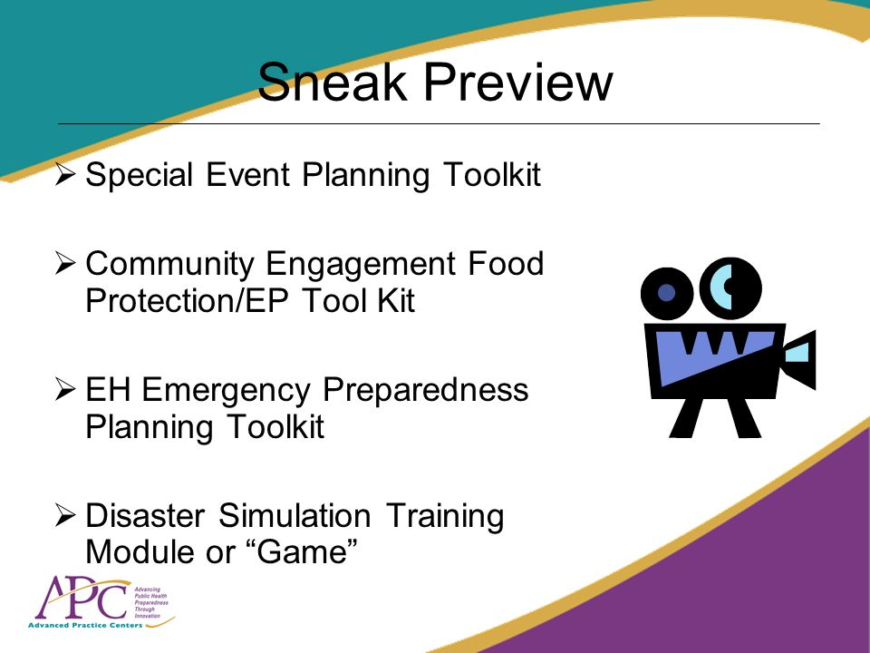 Sneak Preview Special Event Planning Toolkit Community Engagement Food Protection/EP Tool Kit EH Emergency Preparedness Planning Toolkit Disaster Simu
