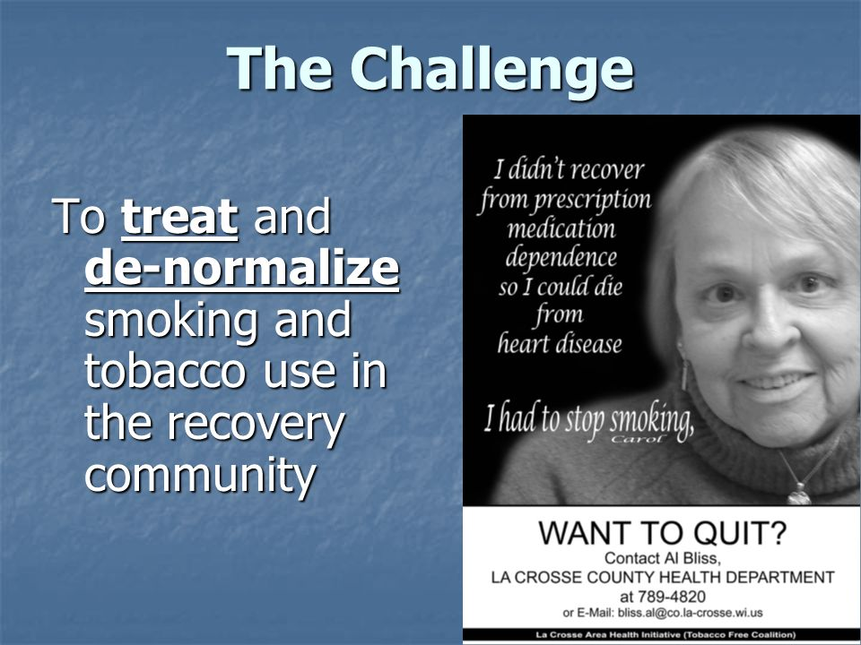 The Challenge To treat and de-normalize smoking and tobacco use in the recovery community