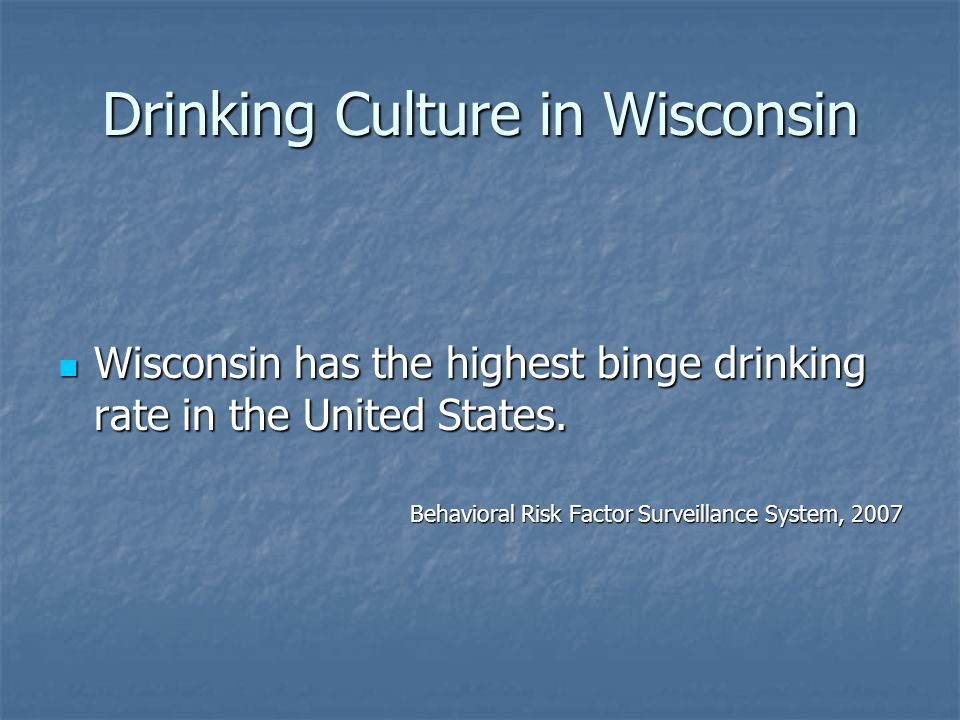 Drinking Culture in Wisconsin Wisconsin has the highest binge drinking rate in the United States.