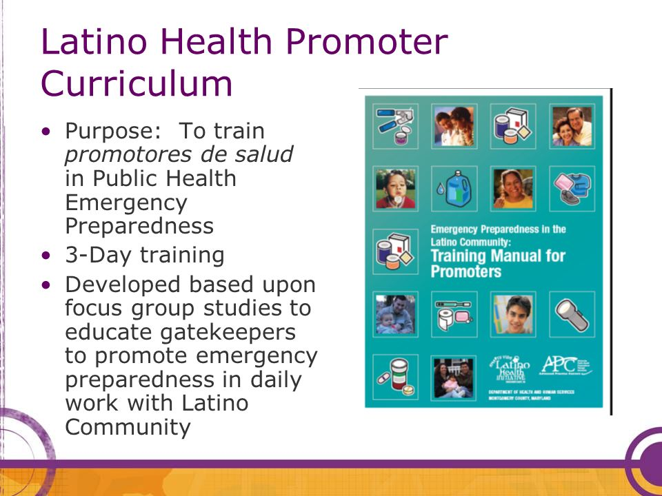 Latino Health Promoter Curriculum Purpose: To train promotores de salud in Public Health Emergency Preparedness 3-Day training Developed based upon fo
