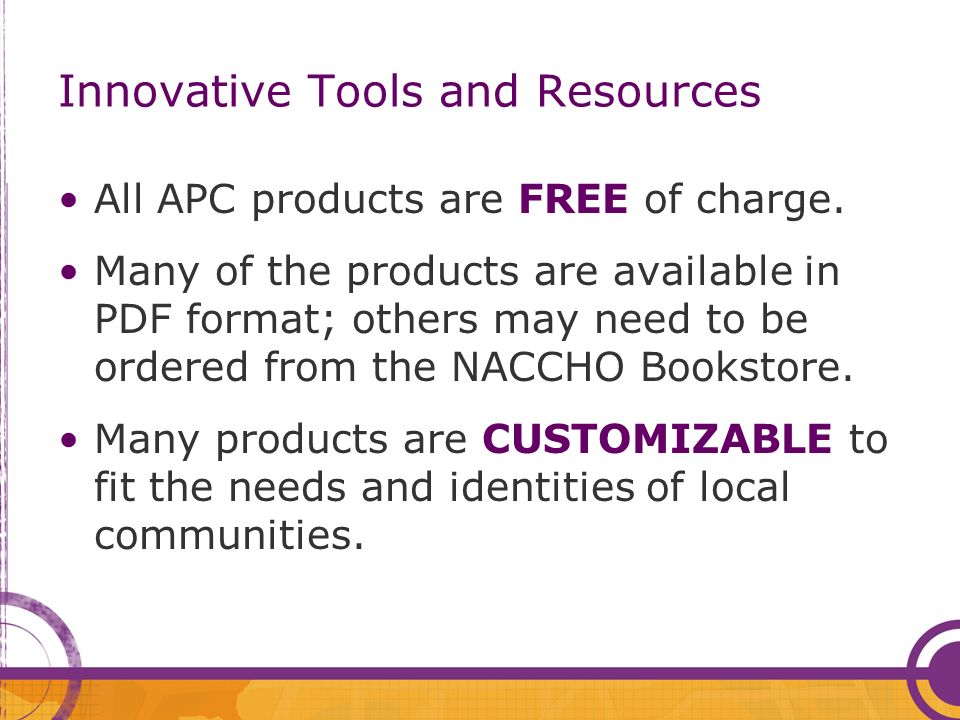 Innovative Tools and Resources All APC products are FREE of charge.