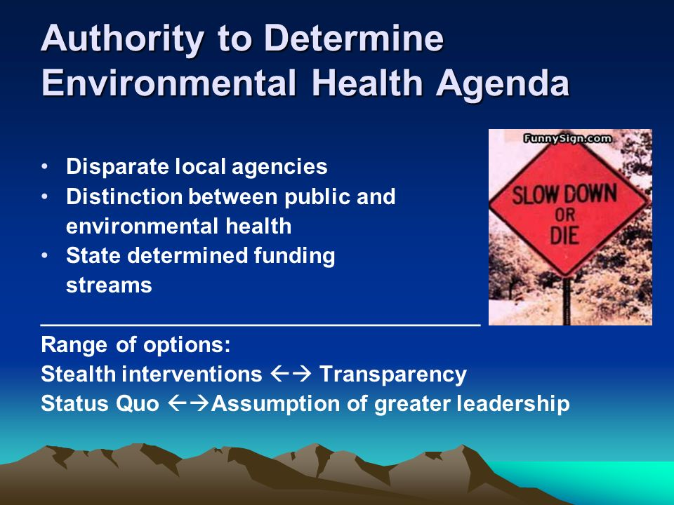 Authority to Determine Environmental Health Agenda Disparate local agencies Distinction between public and environmental health State determined fundi