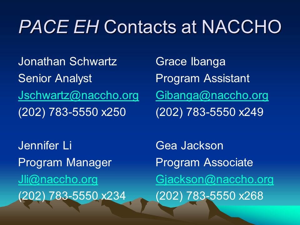 PACE EH Contacts at NACCHO Jonathan Schwartz Senior Analyst Jschwartz@naccho.org (202) 783-5550 x250 Jennifer Li Program Manager Jli@naccho.org (202)