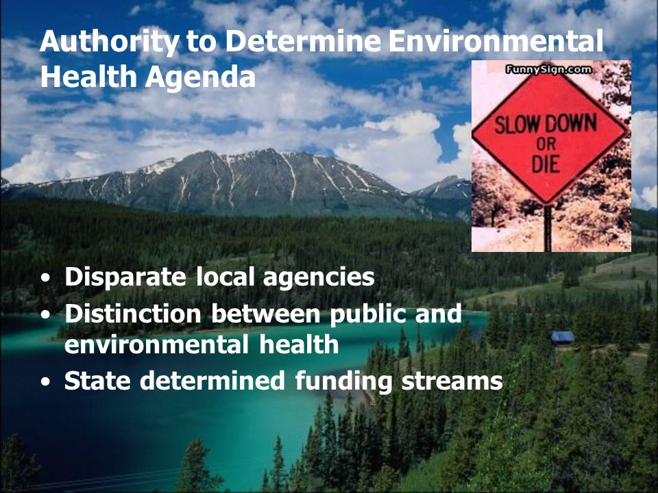Authority to Determine Environmental Health Agenda Disparate local agencies Distinction between public and environmental health State determined funding streams