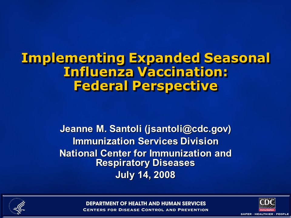 Implementing Expanded Seasonal Influenza Vaccination: Federal Perspective Jeanne M.
