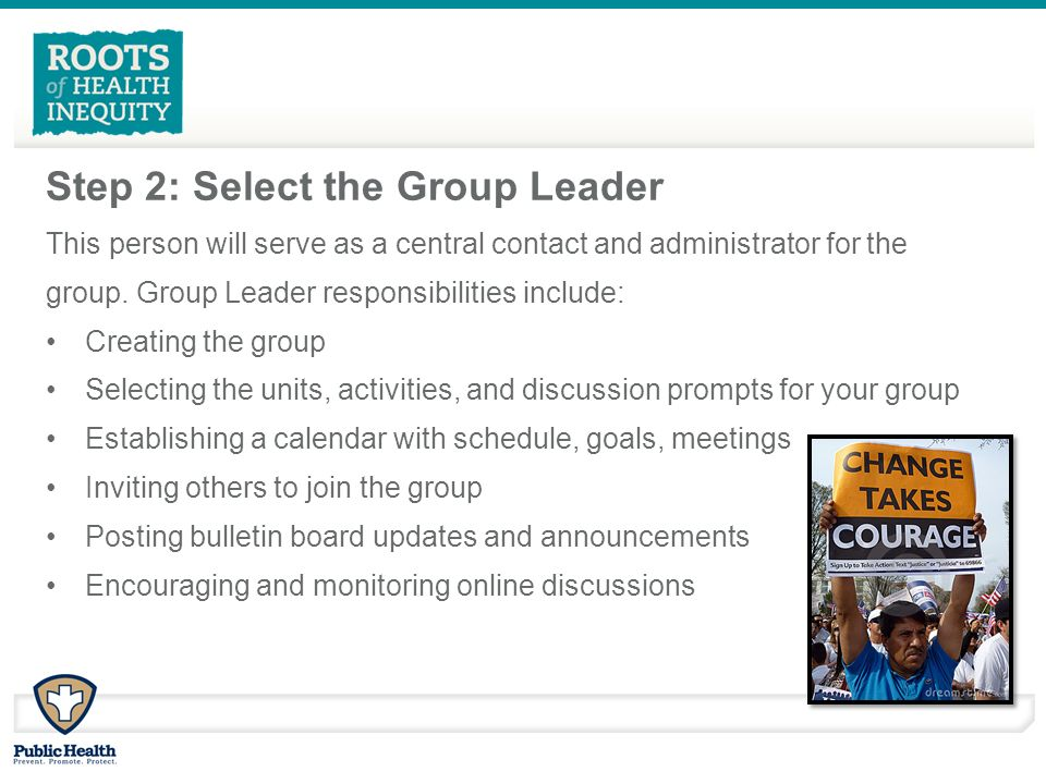 Step 2: Select the Group Leader This person will serve as a central contact and administrator for the group.