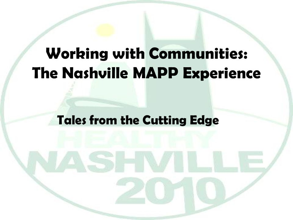 Working with Communities: The Nashville MAPP Experience Tales from the Cutting Edge
