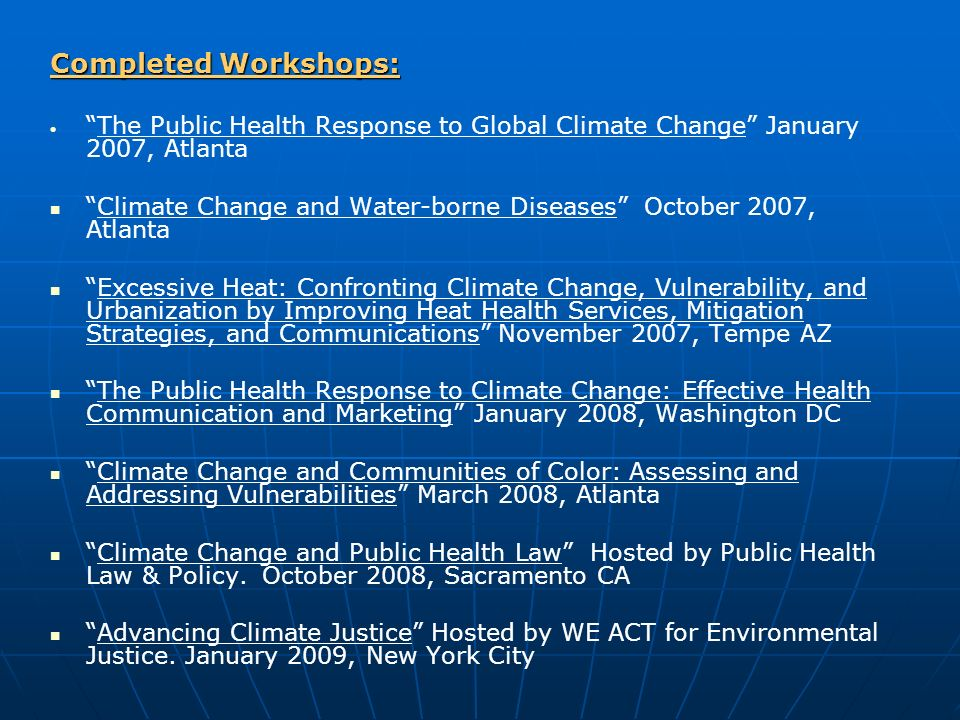 Planned Workshops, 2009: Climate Change and Local Public Health in partnership with NACCHO, early summer 2009.