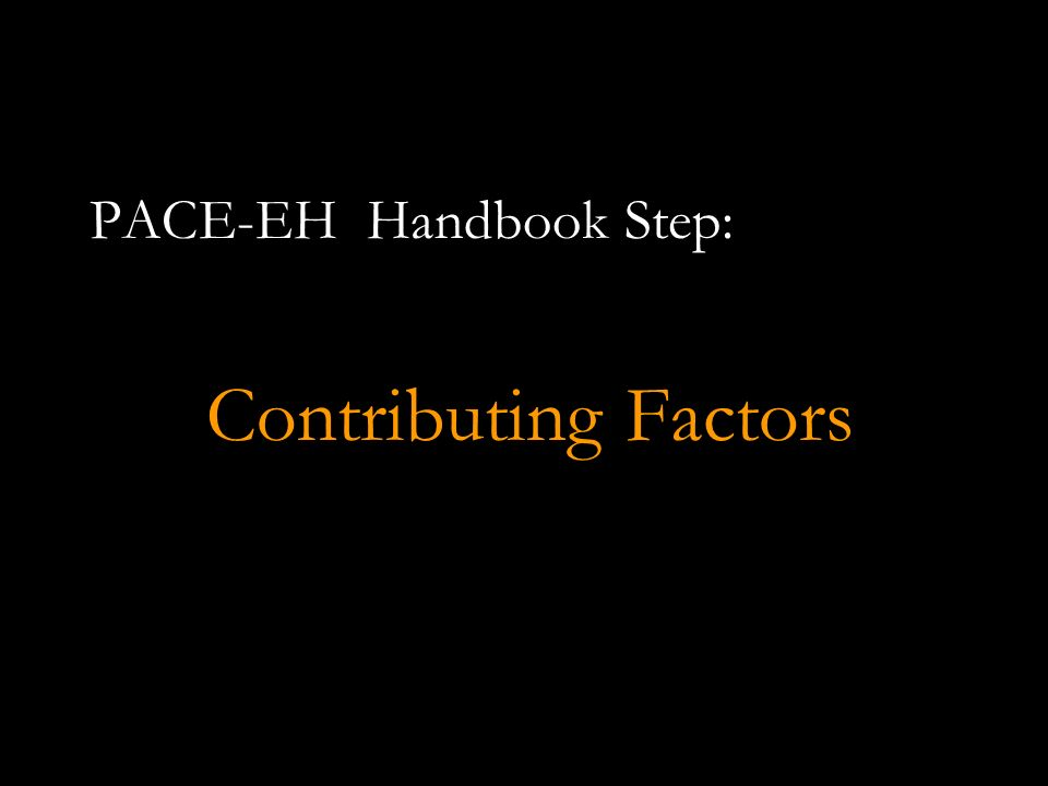 PACE-EH Handbook Step: Contributing Factors