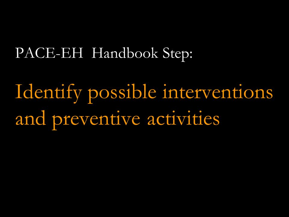 PACE-EH Handbook Step: Identify possible interventions and preventive activities