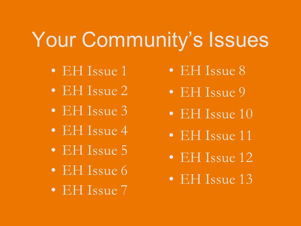 Your Communitys Issues EH Issue 1 EH Issue 2 EH Issue 3 EH Issue 4 EH Issue 5 EH Issue 6 EH Issue 7 EH Issue 8 EH Issue 9 EH Issue 10 EH Issue 11 EH Issue 12 EH Issue 13