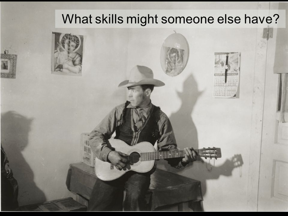 What skills might someone else have