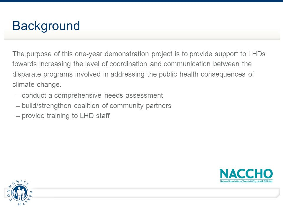 Funding and Expectations – By August 1, 2009, NACCHO intends to award funding up to $50,000 each to six local health departments for the establishment and implementation of climate change demonstration projects.