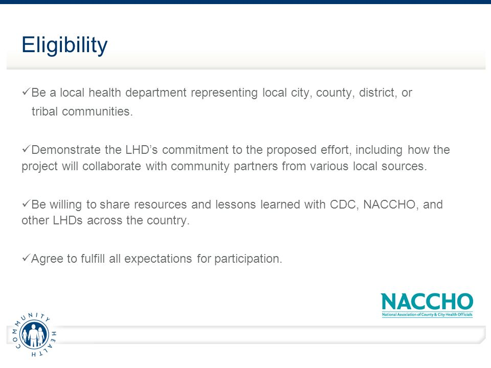 Eligibility Be a local health department representing local city, county, district, or tribal communities.