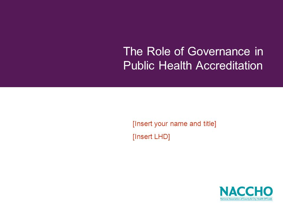Objectives Understand the definition of accreditation and its importance in public health Articulate the role of governing entities in accreditation Define and understand the purpose of the Public Health Accreditation Board Discuss the benefits of accreditation Dispel common myths about accreditation