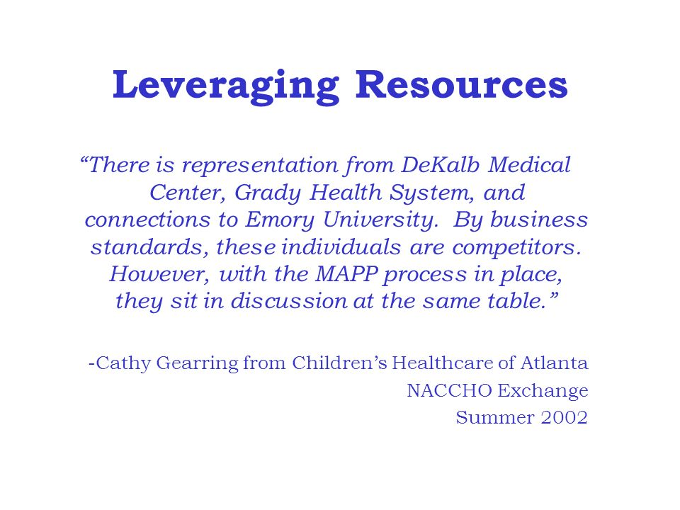 Leveraging Resources There is representation from DeKalb Medical Center, Grady Health System, and connections to Emory University.