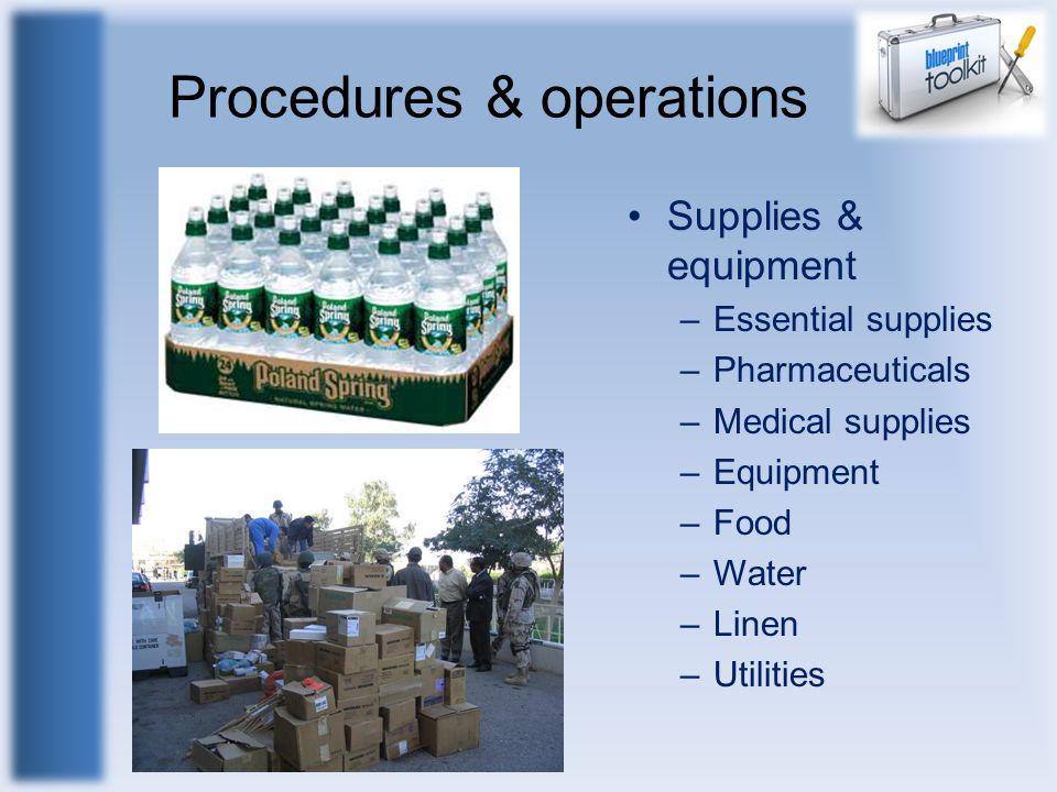 Procedures & operations Supplies & equipment –Essential supplies –Pharmaceuticals –Medical supplies –Equipment –Food –Water –Linen –Utilities