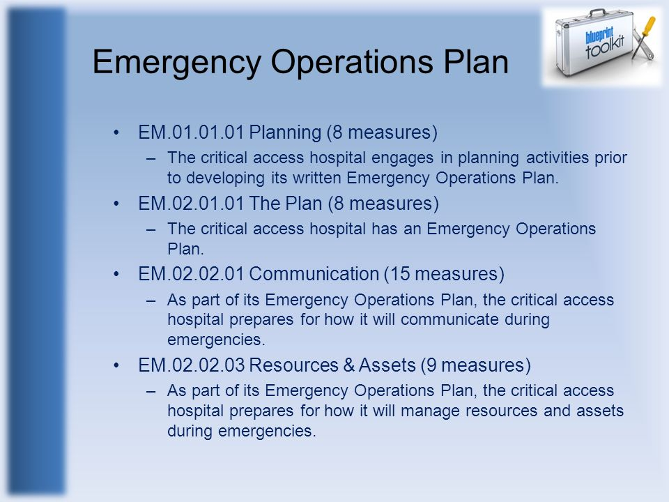 Emergency Operations Plan EM.01.01.01 Planning (8 measures) –The critical access hospital engages in planning activities prior to developing its writt