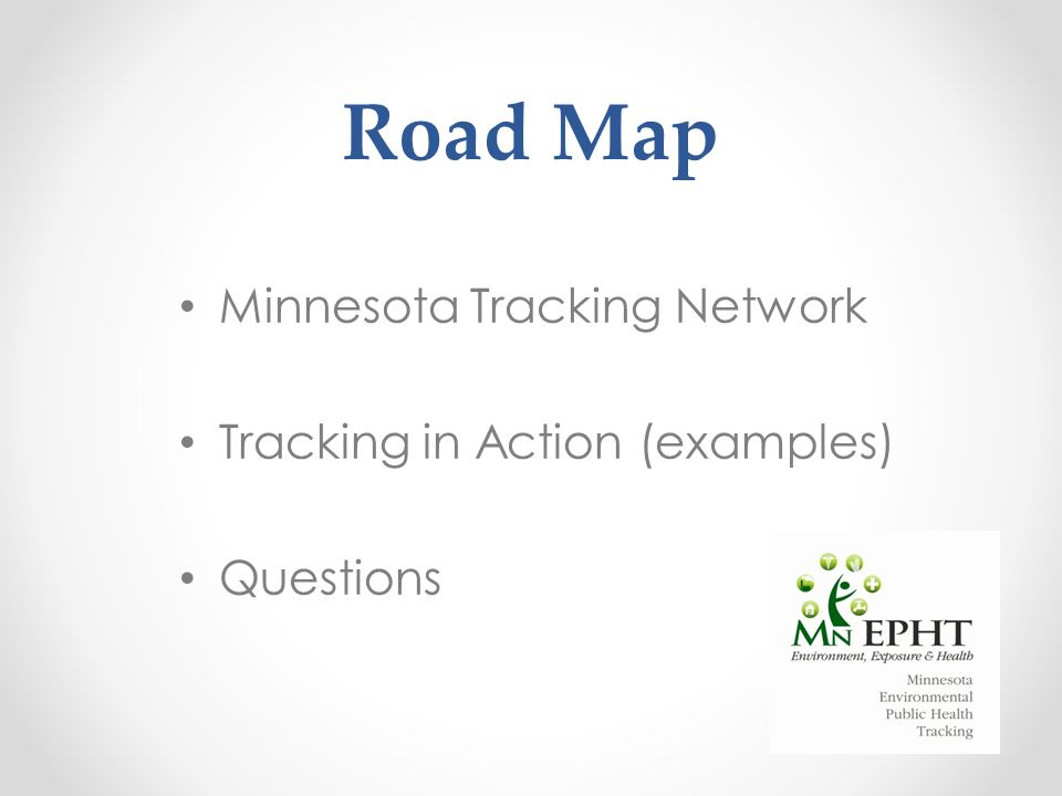 Road Map Minnesota Tracking Network Tracking in Action (examples) Questions