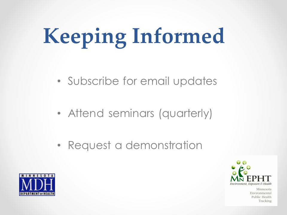 Keeping Informed Subscribe for email updates Attend seminars (quarterly) Request a demonstration