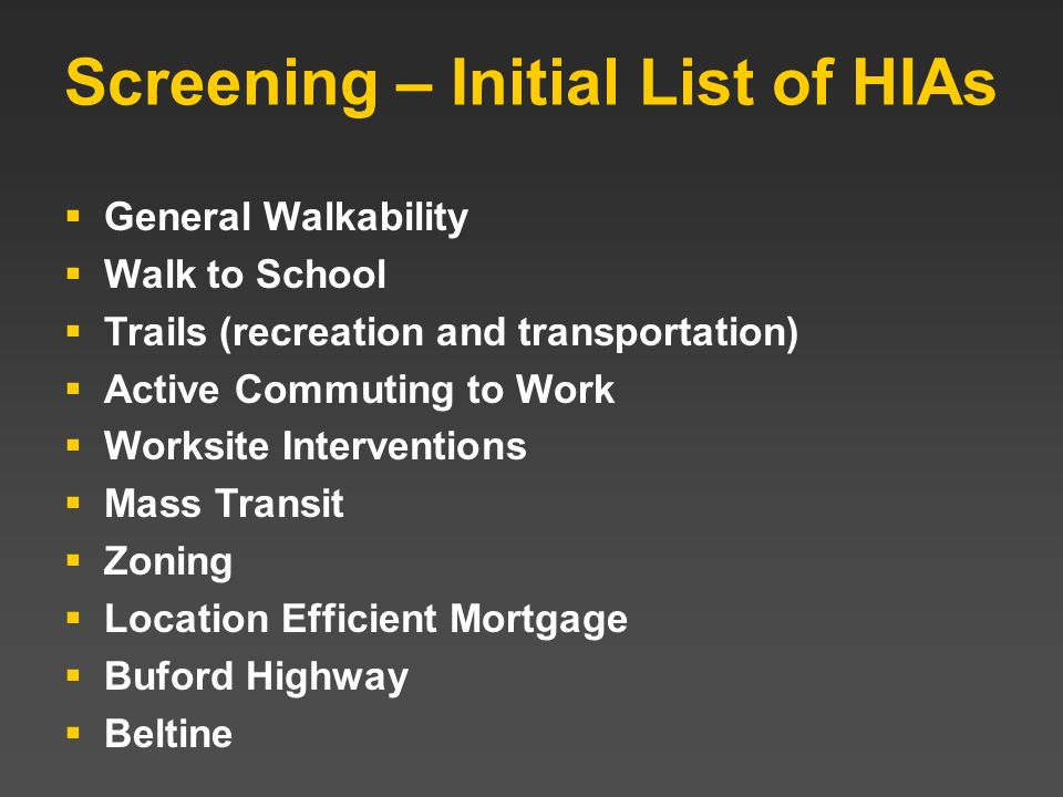 Screening – Initial List of HIAs General Walkability Walk to School Trails (recreation and transportation) Active Commuting to Work Worksite Intervent