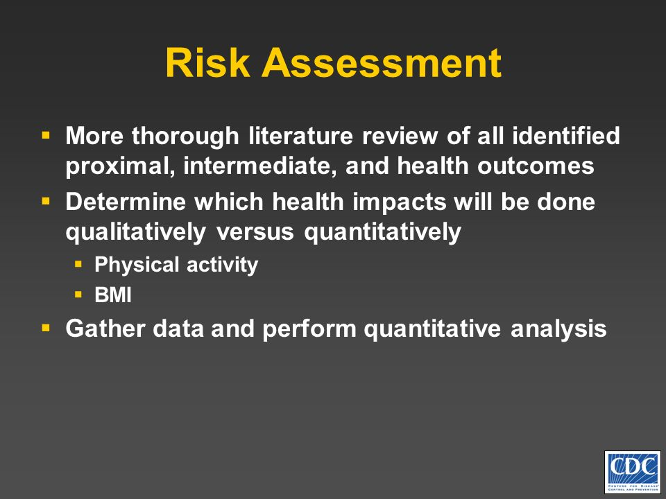 Risk Assessment More thorough literature review of all identified proximal, intermediate, and health outcomes Determine which health impacts will be d