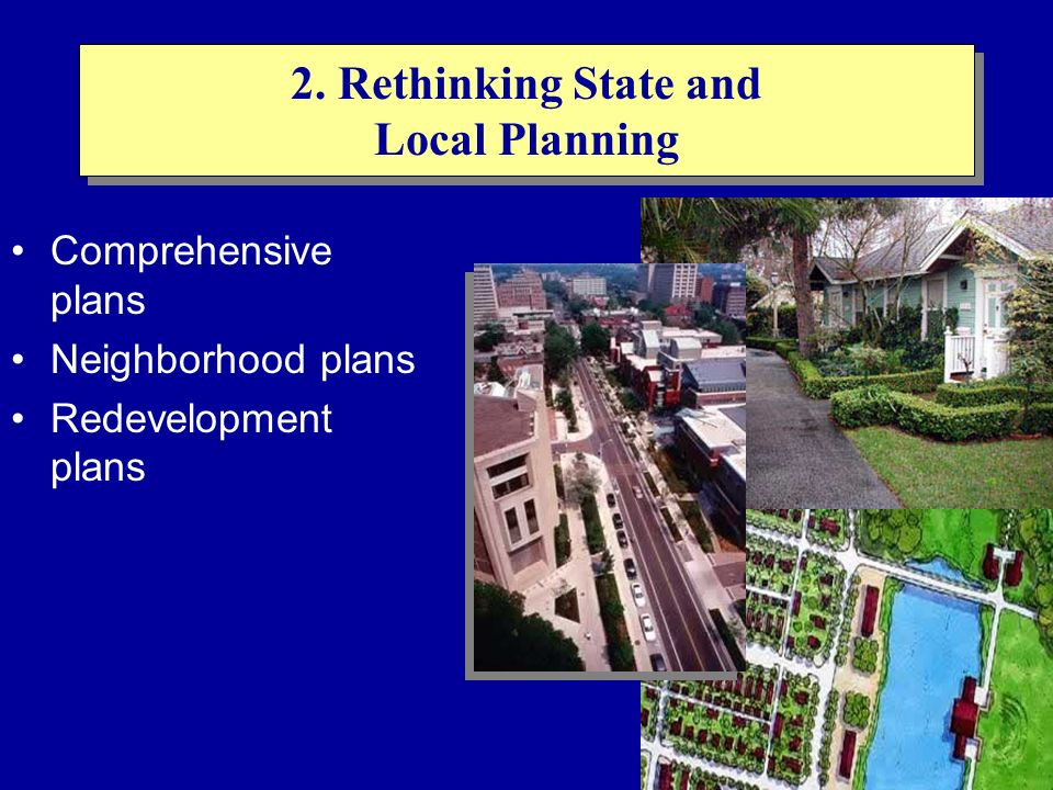 2. Rethinking State and Local Planning Comprehensive plans Neighborhood plans Redevelopment plans
