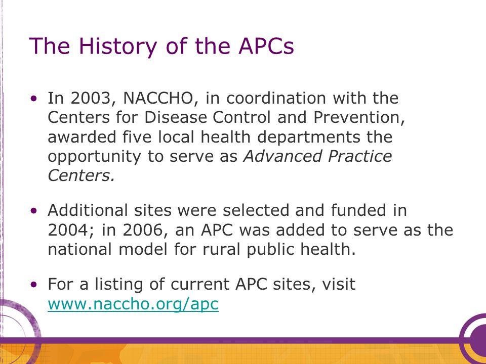 The History of the APCs In 2003, NACCHO, in coordination with the Centers for Disease Control and Prevention, awarded five local health departments th