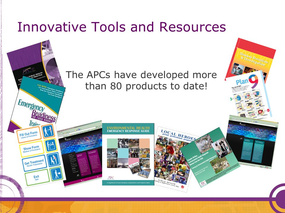 Innovative Tools and Resources The APCs have developed more than 80 products to date!