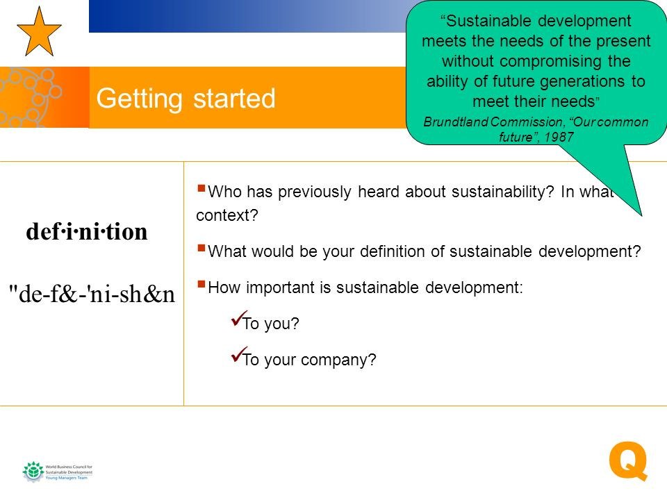 Summary of business roles and opportunities ChallengeOpportunity Conflicting time scale Shorter product life span Rapid developments Conflicting demands from stakeholders External environmental value in $$$ Meeting international standards opens export opportunities Access to capital: investors increasingly concerned with SD Poverty alleviation creates opportunity to expand business to unserved or underserved population Efficient use of resources = cost savings Efficient products = premium values