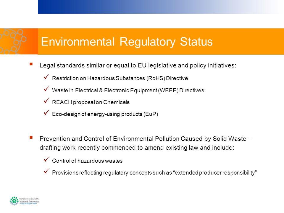 Environmental Regulatory Status Legal standards similar or equal to EU legislative and policy initiatives: Restriction on Hazardous Substances (RoHS)