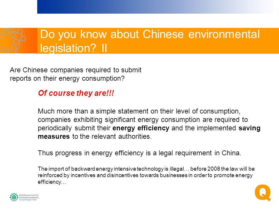 Are Chinese companies required to submit reports on their energy consumption? Q Do you know about Chinese environmental legislation? II Of course they