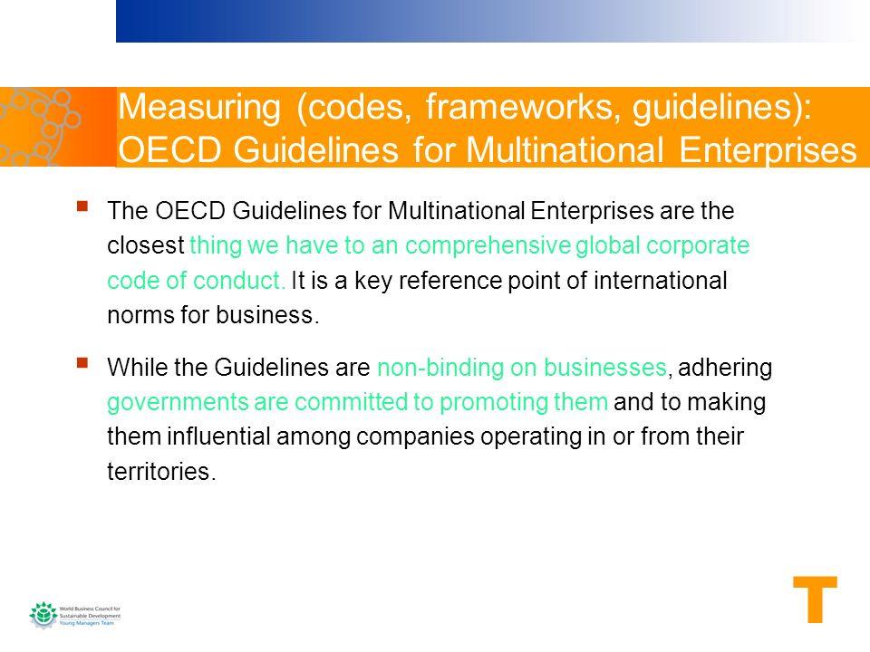 Measuring (codes, frameworks, guidelines): OECD Guidelines for Multinational Enterprises The OECD Guidelines for Multinational Enterprises are the clo