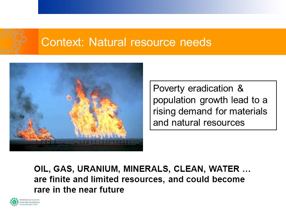 Poverty eradication & population growth lead to a rising demand for materials and natural resources OIL, GAS, URANIUM, MINERALS, CLEAN, WATER … are fi