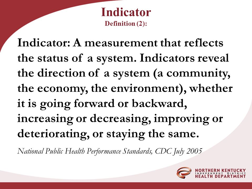 Indicator Definition (2): Indicator: A measurement that reflects the status of a system.