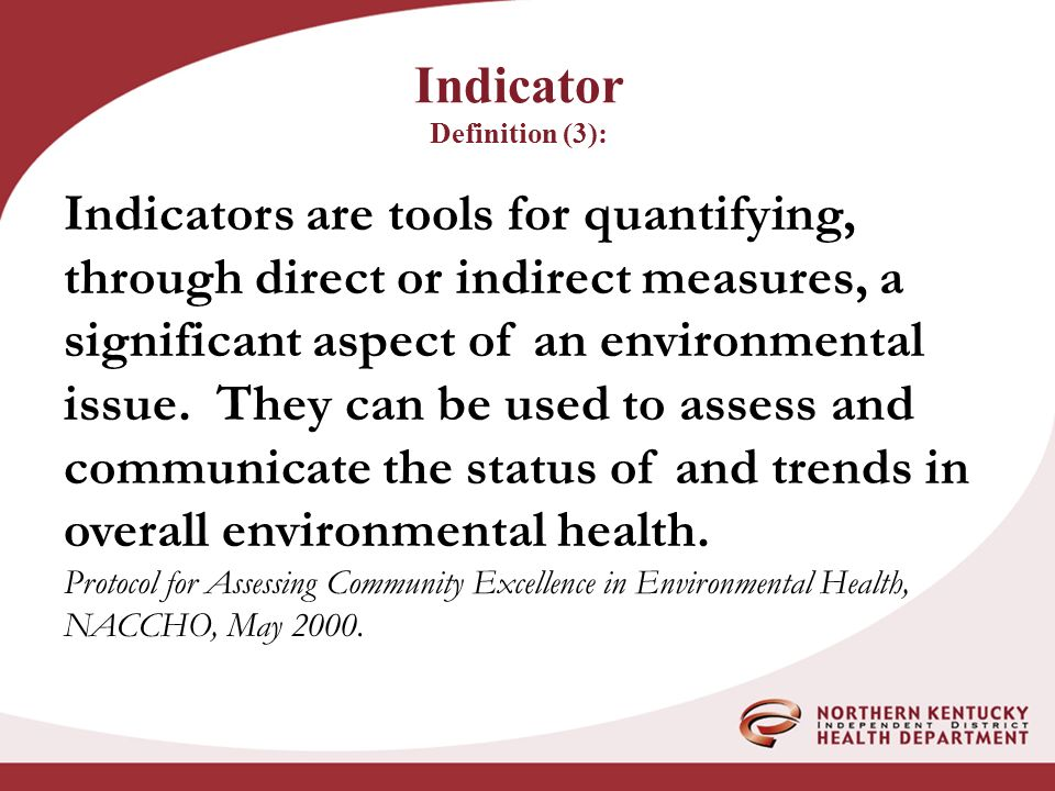 Indicator Definition (3): Indicators are tools for quantifying, through direct or indirect measures, a significant aspect of an environmental issue.