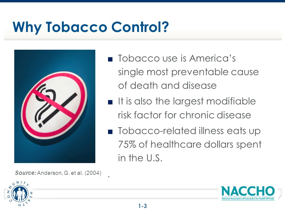 Tobacco use is Americas single most preventable cause of death and disease It is also the largest modifiable risk factor for chronic disease Tobacco-related illness eats up 75% of healthcare dollars spent in the U.S..