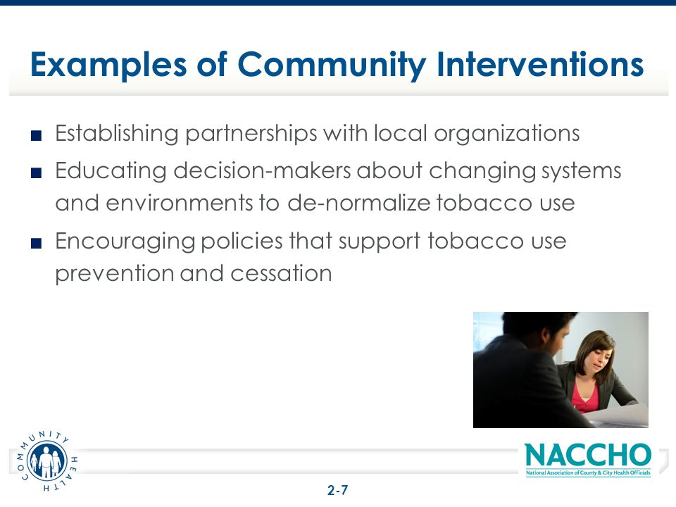 Establishing partnerships with local organizations Educating decision-makers about changing systems and environments to de-normalize tobacco use Encou