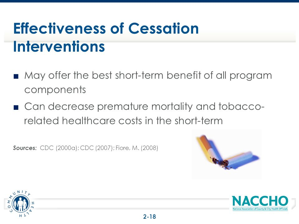 May offer the best short-term benefit of all program components Can decrease premature mortality and tobacco- related healthcare costs in the short-te