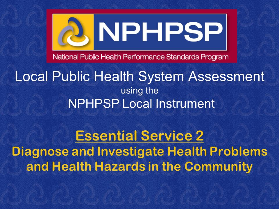 Local Public Health System Assessment using the NPHPSP Local Instrument Essential Service 2 Diagnose and Investigate Health Problems and Health Hazard