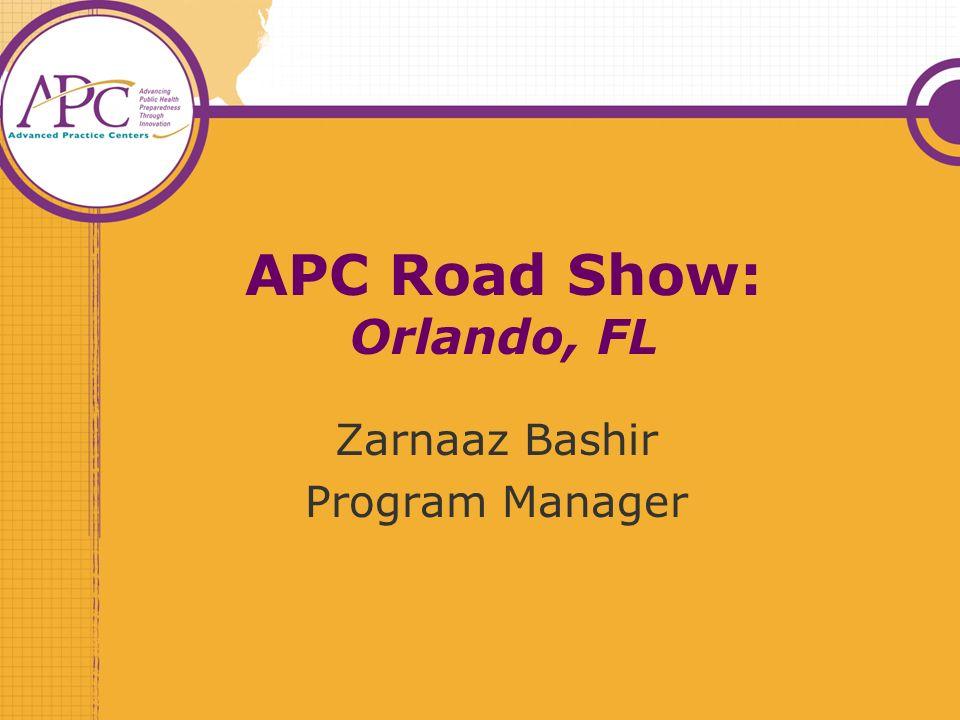 APC Road Show: Orlando, FL Zarnaaz Bashir Program Manager