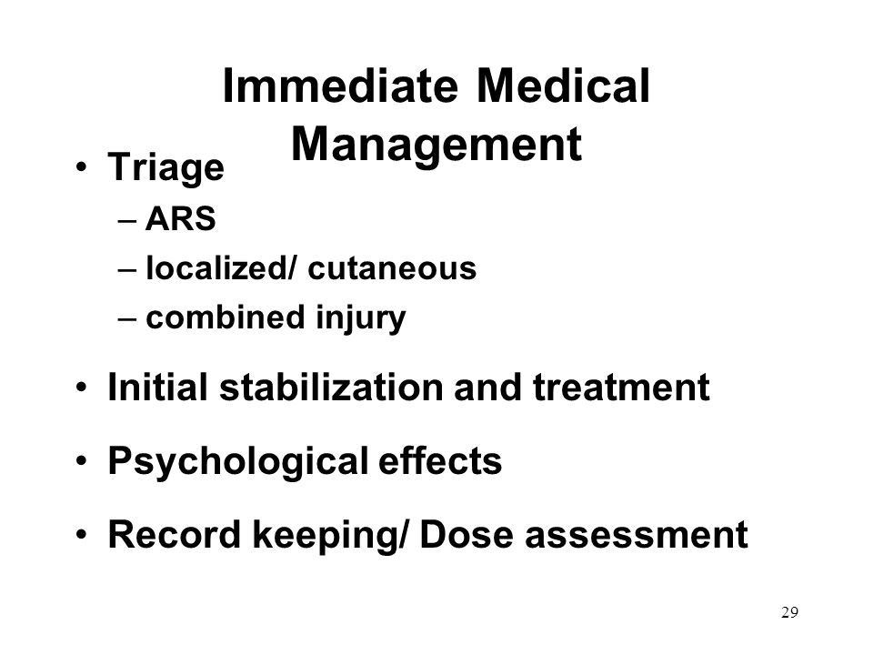 29 Immediate Medical Management Triage –ARS –localized/ cutaneous –combined injury Initial stabilization and treatment Psychological effects Record ke