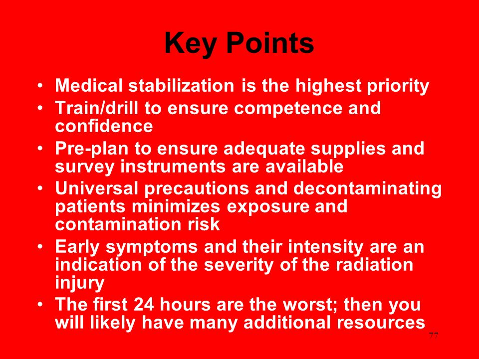 77 Key Points Medical stabilization is the highest priority Train/drill to ensure competence and confidence Pre-plan to ensure adequate supplies and s