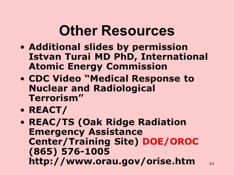 84 Other Resources Additional slides by permission Istvan Turai MD PhD, International Atomic Energy Commission CDC Video Medical Response to Nuclear a