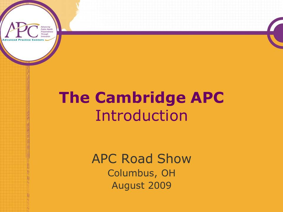 The Cambridge APC Introduction APC Road Show Columbus, OH August 2009