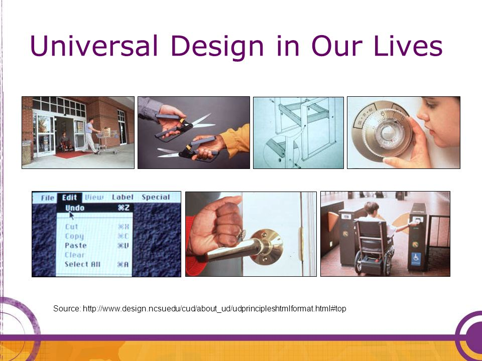 Universal Design in Our Lives Source: http://www.design.ncsuedu/cud/about_ud/udprincipleshtmlformat.html#top