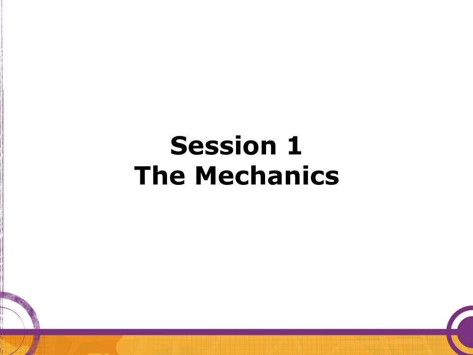 Session 1 The Mechanics